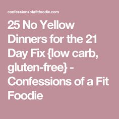 25 No Yellow Dinners for the 21 Day Fix {low carb, gluten-free} - Confessions of a Fit Foodie
