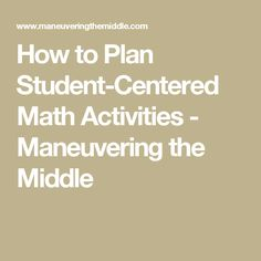 How to Plan Student-Centered Math Activities - Maneuvering the Middle