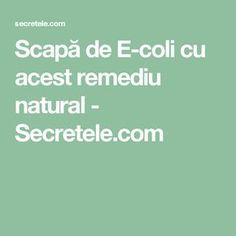 Scapă de E-coli cu acest remediu natural - Secretele.com