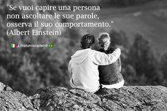 """""""Se vuoi capire una persona non ascoltare le sue parole, osserva il suo comportamento."""" (#Albert #Einstein)"""