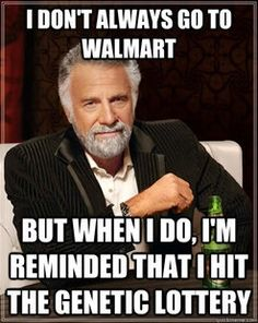 oh so true! the people you see at Walmart