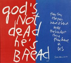"Sister Corita Kent (1918-1986, USA) god's not dead, he's bread [[MORE]]""Corita Kent was an American Catholic nun, an artist, and an educator who worked in Los Angeles and Boston.1 Working almost exclusively with silkscreen, Kent was instrumental in..."