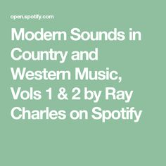 Modern Sounds in Country and Western Music, Vols 1 & 2 by Ray Charles on Spotify