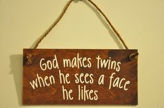 www.twinsgiftcompany.co.uk Wooden Plaque for #twins. God makes twins when he sees a face he likes