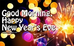 Happy New Year 2018 Quotes :   Image   Description  Good Morning Happy New Years Eve