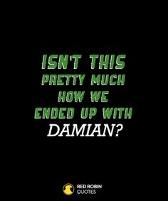 """Isn't this pretty much how we ended up with Damian?"""