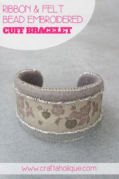 Bead Embroidered Cuff Bracelet - I used one of my favourite pieces of ribbon along with felt and seed beads to make this beaded cuff bracelet.