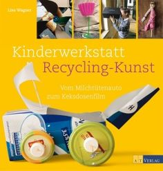 recycling art projects for kids and teens ------ Recycling-Kunst mit Kindern und Jugendlichen