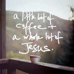 A little bit of coffee and a whole lot of Jesus.