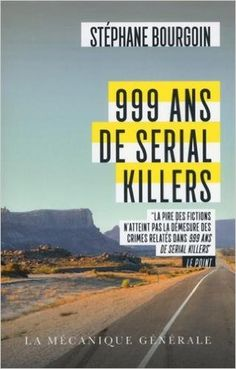 Amazon.fr - 999 ans de Serial Killers - Stephane Bourgoin - Livres