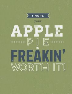"""I hope your apple pie is freakin' worth it!"" --Dean Winchester"