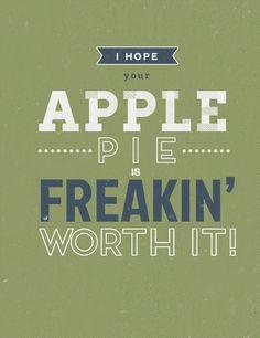 """I hope your apple pie is freakin' worth it!"" --Dean Winchester"