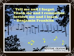 'Tell me and I forget. Teach me and I remember. Involve me and I learn.' ~ Benjamin Franklin