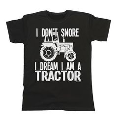 I Don`t Snore I Dream I`m A TRACTOR T-Shirt Mens Ladies Unisex Farmer in Clothes, Shoes & Accessories, Men's Clothing, T-Shirts   eBay!