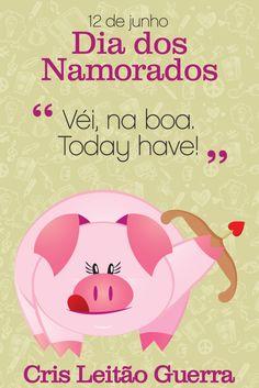 Véi, na boa, today have. Feliz Dia dos Namorados!
