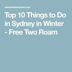 Top 10 Things to Do in Sydney in Winter - Free Two Roam