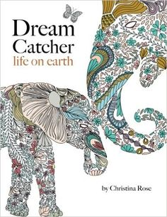 Dream Catcher: life on earth: A powerful & inspiring adult colouring book celebrating the beauty of nature: Christina Rose: 9781910771358: Amazon.com: Books