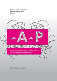 Dalla A alla P - Progettazione grafica della cover dell'opuscolo. Indicazioni pratiche per chi assiste soggetti affetti da Alzheimer e Parkinson.