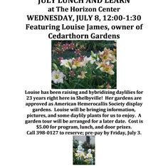July Lunch and Learn – Louise James will be coming to going to the Horizon Center to share information and pictures about his plants as well as bringing a few daylilies. There will also be lunch and door prizes available.