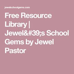 Free Resource Library | Jewel's School Gems by Jewel Pastor