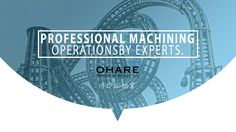 Here at Ohare, experts lead the way. #machining #precision