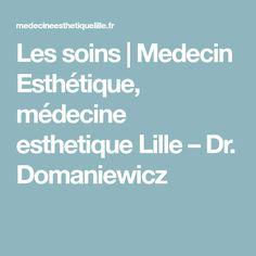 Les soins | Medecin Esthétique, médecine esthetique Lille – Dr. Domaniewicz