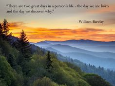 There are two great days in a person's life - the day we are born and the day we discover why. William Barclay