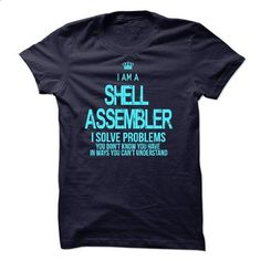 I am a Shell Assembler - #university tee #sweatshirt for women. ORDER HERE => https://www.sunfrog.com/LifeStyle/I-am-a-Shell-Assembler.html?68278