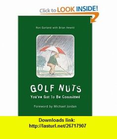Golf Nuts Youve Got to Be Committed (9781585360666) Ron Garland, Michael Jordan, Brian Hewitt , ISBN-10: 158536066X  , ISBN-13: 978-1585360666 ,  , tutorials , pdf , ebook , torrent , downloads , rapidshare , filesonic , hotfile , megaupload , fileserve