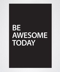 Motivational Quotes - Be Awesome Today - Peel & Stick Poster #Q101 | Stickerbrand wall art decals, wall graphics and wall murals.