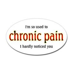 "Sometimes having fibromyalgia does allow us to get to a point where ""other"" chronic pains don't bother us! We gotta keep our sense of humor!"