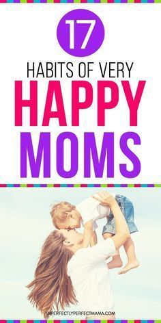 Get advice for moms so you can be a happy mom. What are the habits and hacks to be a successful and happy mom? Learn 17 habits moms do to be happy. #moms #mommy #momhacks