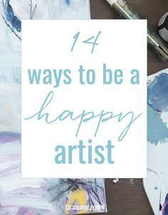 14 ways to be a happy artist - what does that even mean? Here are some signposts, and the good news is, getting to grips with even just one will make a significant difference.