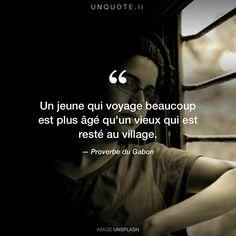 """Proverbe du Gabon """"Un jeune qui voyage beaucoup est plus âgé qu'un vieux qui est resté au village."""""""