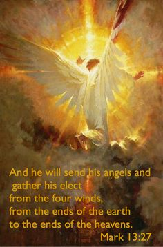 Mark 13:27 ~  He will send his angels.