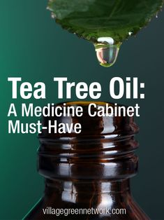 Tea Tree Oil: A Medicine Cabinet Must-have