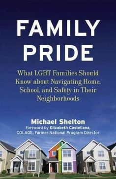 Family Pride: What Lgbt Families Should Know About Navigating Home, School, and Safety in Their Neighborhoods