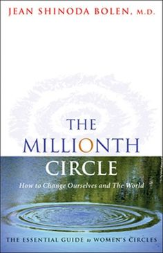 The Millionth Circle by Jean Shinoda Bolen http://www.totalboox.com/book/The-Millionth-Circle-686789104795395919