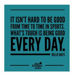 Willie Mays, #sports #quotes - TheBlondeSide.com