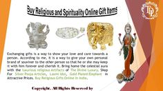 Exchanging gifts is a way to show your love and care towards a person. According to me, it is a way to give your own personal brand of souviner to the other person so that he or she may keep it with him forever and cherish it. Shop For Silver Pooja Articles, Laxmi Idol, Gold Plated Elephant in Attractive Prices. Buy Religious Gifts Online In India.