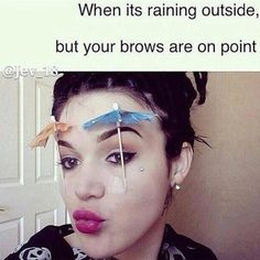 No rain can touch them eyebrows Makeup Quotes Funny, Makeup Humor, Makeup Puns, Brow Quotes, Diy Makeup, Mascara, The Face, Eyebrows On Fleek, Bad Eyebrows Funny