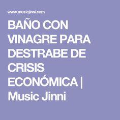BAÑO CON VINAGRE PARA DESTRABE DE CRISIS ECONÓMICA | Music Jinni