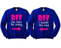 She's Crazy - I Know She is Girl BFFS Sweatshirts