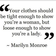 """Your clothes should be tight enough to show you're a woman, but loose enough to show you're a lady"" - Marilyn Monroe Quote 