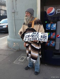 I would totally give this guy money, just based on the fact that he still has a sense of humor