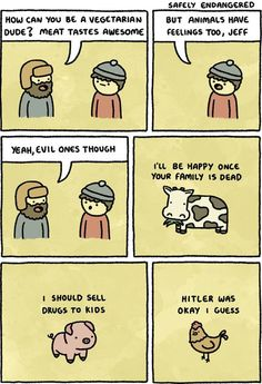 How can you be a vegetarian dude?