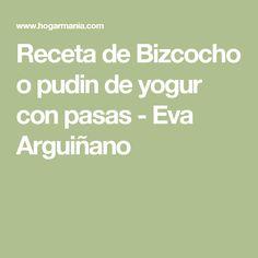 Receta de Bizcocho o pudin de yogur con pasas - Eva Arguiñano