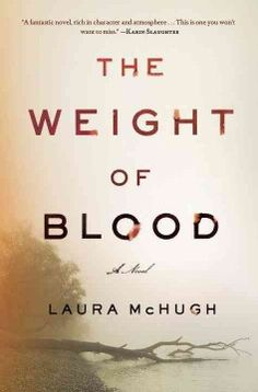The weight of blood : a novel by Laura Mchugh.  Click the cover image to check out or request the literary fiction kindle.