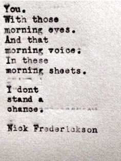 Oh that morning voice....that voice....that mouth.....what they do to me, you have no idea.   Good morning Beautiful Man.  Xo