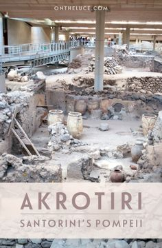 The ancient city of Akrotiri: Santorini's Pompeii – On the Luce travel blog